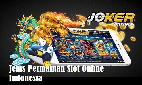 Jenis Permainan Slot Online Indonesia
