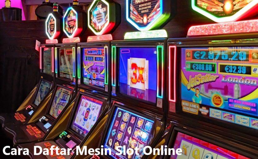Cara Daftar Mesin Slot Online