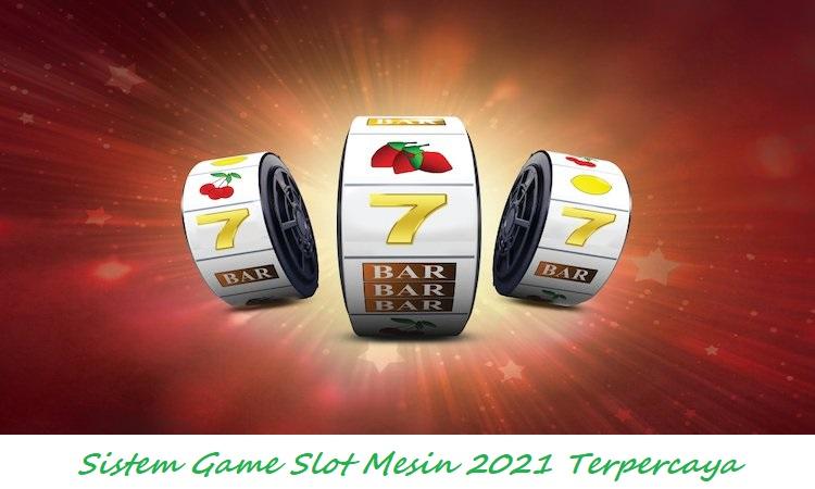 Sistem Game Slot Mesin 2021 Terpercaya